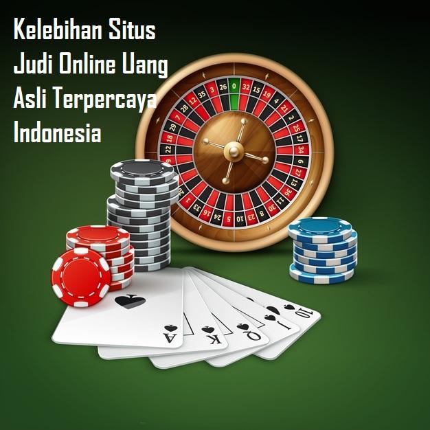 Kelebihan Situs Judi Online Uang Asli Terpercaya Indonesia