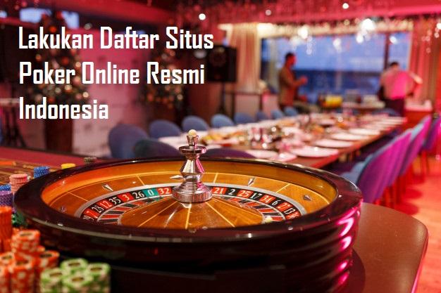Lakukan Daftar Situs Poker Online Resmi Indonesia
