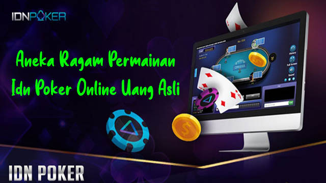 Aneka Ragam Permainan Idn Poker Online Uang Asli