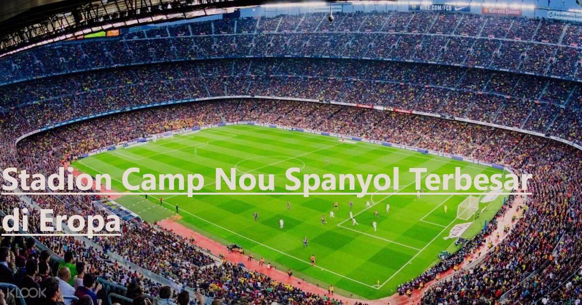 Stadion Camp Nou Spanyol Terbesar di Eropa