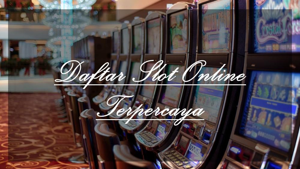 Panduan Dalam Melakukan Daftar Slot Online Terpercaya